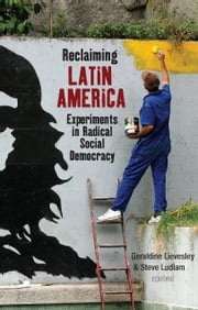 Reclaiming Latin America - Experiments in Radical Social Democracy ebook by Geraldine Lievesley, Steve Ludlam