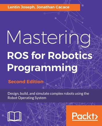 Mastering ros for robotics programming second edition ebook by mastering ros for robotics programming second edition design build and simulate complex fandeluxe Image collections