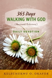 365 Days Walking with God (Revised Edition) - Daily Devotion ebook by Kelechukwu O. Okafor
