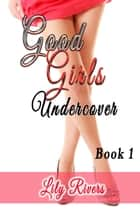 Good Girls Undercover Book 1 ebook by Lily Rivers