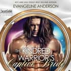 The Kindred Warrior's Captive Bride - A Kindred Tales PLUS Length Novel audiobook by Evangeline Anderson