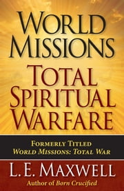 World Missions: Total Spiritual Warfare ebook by L. E. Maxwell