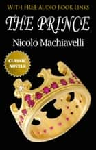 THE PRINCE Classic Novels: New Illustrated [Free Audio Links] ebook by Nicolo Machiavelli