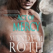Act of Mercy - Paranormal Security and Intelligence® an Immortal Ops® World Novel audiobook by Mandy M. Roth