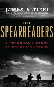 The Spearheaders - A Personal History of Darby's Rangers ebook by James  J. Altieri,Mir  Bahmanyar