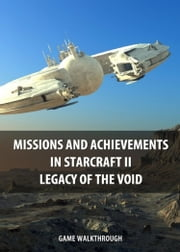 Missions and Achievements in StarCraft II Legacy of the Void Game Walkthrough ebook by Game Ultımate Game Guides