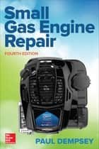 Small Gas Engine Repair, Fourth Edition ebook by Paul Dempsey
