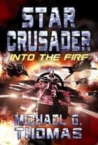 Star Crusader: Into the Fire ebook by Michael G. Thomas