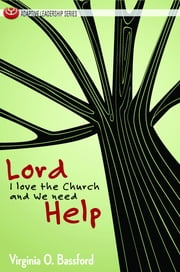 Lord, I Love the Church and We Need Help ebook by Virginia O. Bassford