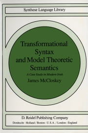 Transformational Syntax and Model Theoretic Semantics - A Case Study in Modern Irish ebook by J. McCloskey