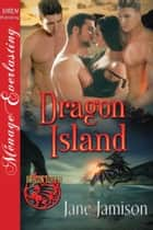 Dragon Island ebook by Jane Jamison