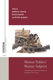 Weimar Publics/Weimar Subjects - Rethinking the Political Culture of Germany in the 1920s ebook by Kathleen Canning,Kerstin Barndt,Kristin McGuire