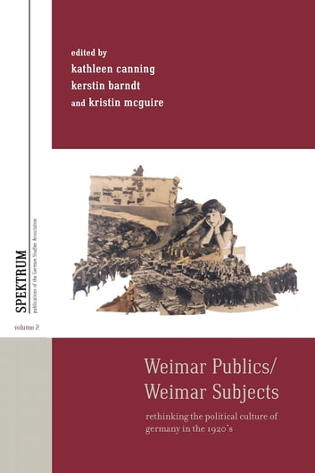 Weimar Publics/Weimar Subjects - Rethinking the Political Culture of Germany in the 1920s ebook by
