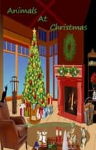 Animals At Christmas ebook by Leanna Mandeville