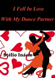I Fell In Love With My Dance Partner ebook by Stélio Inácio