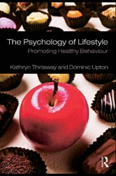 The Psychology of Lifestyle - Promoting Healthy Behaviour ebook by Kathryn Thirlaway,Dominic Upton