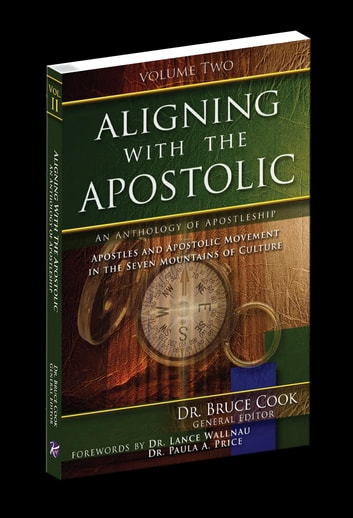 Aligning With The Apostolic, Volume 2 - Apostles And The Apostolic Movement In The Seven Mountains Of Culture eBook by