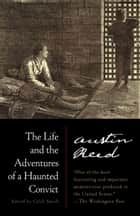 The Life and the Adventures of a Haunted Convict ebook by Austin Reed, Caleb Smith, David W. Blight,...