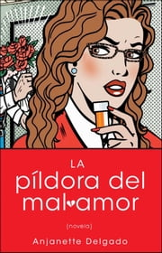 Pildora del mal amor (Heartbreak Pill; Spanish edition) ebook by Anjanette Delgado