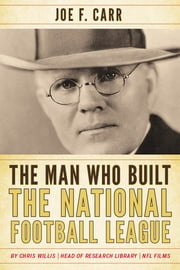 The Man Who Built the National Football League - Joe F. Carr ebook by Chris Willis,James A. Carr
