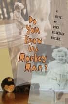 Do You Know the Monkey Man? - A Novel ebook by Dori Hillestad Butler