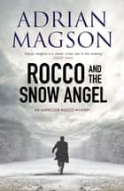 Rocco and the Snow Angel - An Inspector Rocco Mystery ebook by Adrian Magson