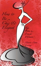 How To Be Chic and Elegant ebook by Marie-Anne Lecoeur