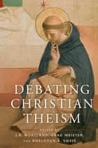 Debating Christian Theism ebook by J. P. Moreland,Khaldoun A. Sweis,Chad V. Meister
