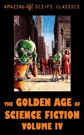 The Golden Age of Science Fiction - Volume IV ebook by Charles Shafhauser,Bryce Walton,Michael Shaara,Evelyn Smith,E. Everett Evans,Robert Sheckley,Ruth Wainwright