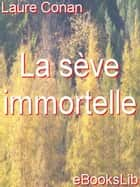La Sève immortelle ebook by Laure Conan