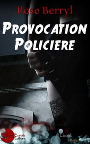 Provocation Policière ebook by Rose Berryl