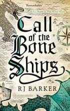 Call of the Bone Ships - Book 2 of the Tide Child Trilogy ebook by RJ Barker