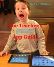 The Teacher's Awesome App Guide 1.5 ebook by John O'Sullivan
