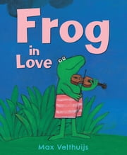Frog in Love ebook by Max Velthuijs