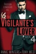 The Vigilante's Lover #4 - A Romantic Suspense Series ebook by Annie Winters, Tony West