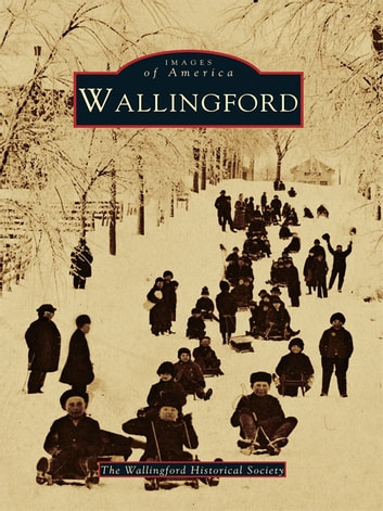 Wallingford ebook by The Wallingford Historical Society