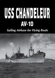 USS Chandeleur AV-10 - Sailing Airbase for Flying Boats (Limited) ebook by Charles A. Owen