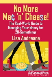 No More Mac 'n Cheese! - The Real-World Guide to Managing Your Money for 20-Somethings ebook by Lise Andreana