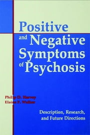 Positive and Negative Symptoms in Psychosis - Description, Research, and Future Directions ebook by Philip D. Harvey,Elaine Walker