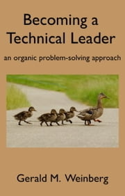 Becoming a Technical Leader ebook by Gerald M. Weinberg