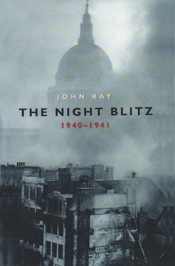 The Night Blitz - 1940-1941 ebook by John Ray
