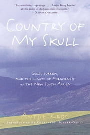Country of My Skull - Guilt, Sorrow, and the Limits of Forgiveness in the New South Africa ebook by Antjie Krog