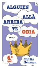 Alguien Alla Arriba Te Odia (6a. dosis) ebook by Hollis Seamon