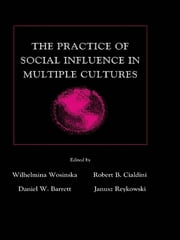 The Practice of Social influence in Multiple Cultures ebook by Wilhelmina Wosinska,Robert B. Cialdini,Daniel W. Barrett,Janusz Reykowski
