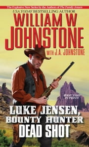 Luke Jensen, Bounty Hunter: Dead Shot ebook by William W. Johnstone,J.A. Johnstone