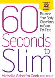60 Seconds to Slim - Balance Your Body Chemistry to Burn Fat Fast! ebook by Michelle Schoffro Cook