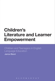 Children's Literature and Learner Empowerment - Children and Teenagers in English Language Education ebook by Dr Janice Bland