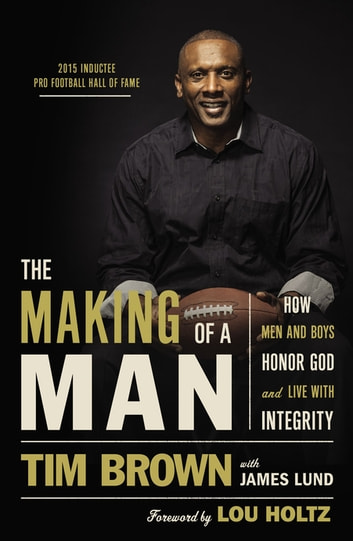 The Making of a Man - How Men and Boys Honor God and Live with Integrity ebook by Tim Brown