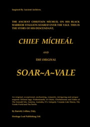 The Ancient Chieftain Mícheál on his Black Warrior Stallion soared over The Vale. This is the story of his descendant, Chief Mícheál and The Original Soar~A~Vale ebook by Michael Collins