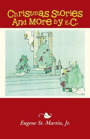 Christmas Stories And More by E.C. ebook by Eugene St. Martin, Jr.